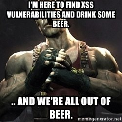 Duke Nukem Forever - I'm here to find XSS vulnerabilities and drink some beer. .. and we're all out of beer.