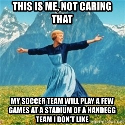Sound Of Music Lady - THIS IS ME, NOT CARING THAT my soccer team will play a few games at a stadium of a handegg team i don't like
