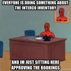 60s spiderman behind desk - everyone is doing something about the interco inventory and im just sitting here approving the bookings