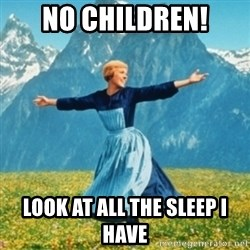 Sound Of Music Lady - no children! look at all the sleep i have