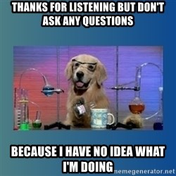 Chemistry Dog - thanks for listening but don't ask any questions because I have no idea what i'm doing