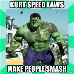 THe Incredible hulk - Kurt speed laws Make people smash