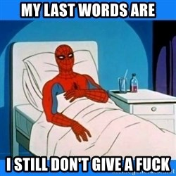 spiderman sick - my last words are i still don't give a fuck