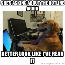 No Computer Idea Dog - She's asking about the hotline again Better look like I've read it