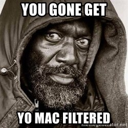 You Gonna Get Raped - You gone get yo mac filtered