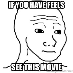That Feel Guy - If you have feels See this movie