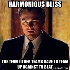 inception - Harmonious Bliss The team other teams have to team up against to beat