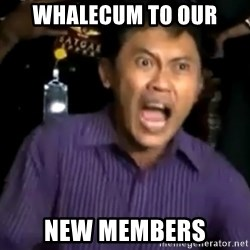 arya wiguna meme - Whalecum to our new members