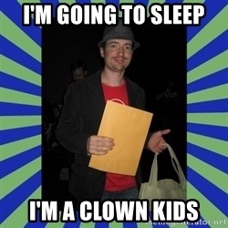 Swag fag chad costen - I'm going to sleep I'm a clown kids