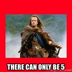 Highlander -  THERE CAN ONLY BE 5