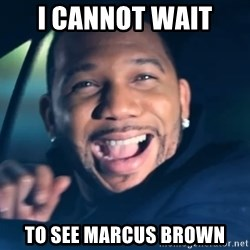 Black Guy From Friday - I cannot wait  to see marcus brown