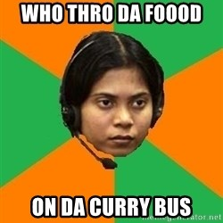 Stereotypical Indian Telemarketer - Who thro da foood  On DA CURRY BUS