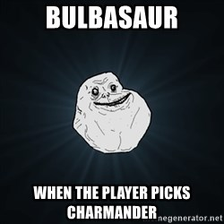 Forever Alone Date Myself Fail Life - Bulbasaur when the player picks charmander