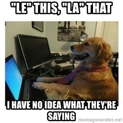 """No Computer Idea Dog - """"Le"""" this, """"la"""" that I have no idea what they're saying"""