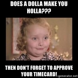 Honey BooBoo - Does a dolla make you holla??? Then don't forget to approve your timecard!