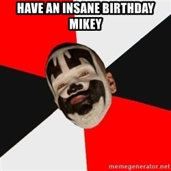 Insane Clown Posse - Have an insane Birthday Mikey