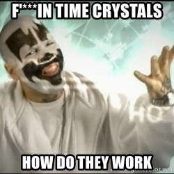 Insane Clown Posse - F'***IN TIME CRYSTALS HOW DO THEY WORK