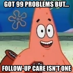 Happily Oblivious Patrick - GOT 99 PROBLEMS BUT... FOLLOW-UP CARE ISN'T ONE