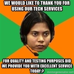 Stereotypical Indian Telemarketer - We would like to thank you for using our Tech Services For Quality and testing purposes did we provide you with excellent service today:?