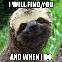 Sarcastic Sloth - I Will FIND you And when I do