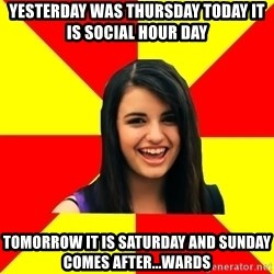 Rebecca Black - Yesterday was thursday today it is social hour day tomorrow it is saturday And sunday comes after...wards