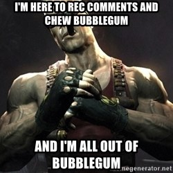 Duke Nukem Forever - I'm here to rec comments and chew bubblegum And I'm all out of bubblegum