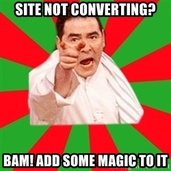 Emeril - site not converting? bam! add some magic to it
