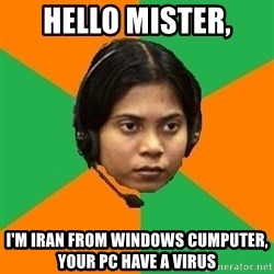 Stereotypical Indian Telemarketer - Hello mister, I'm Iran from Windows Cumputer, your PC have a Virus