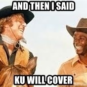 Blazing saddles - AND THEN I SAID KU WILL COVER