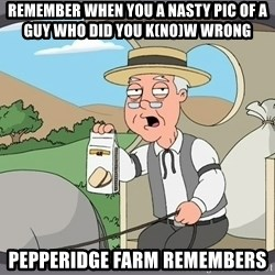 Family Guy Pepperidge Farm - Remember when you a nasty pic of a guy who did you k(no)w wrong Pepperidge Farm Remembers