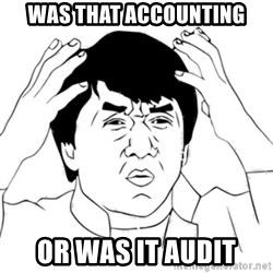 Jackie Chan face - was that accounting or was it audit