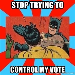 Batman Bitchslap - stop trying to control my vote