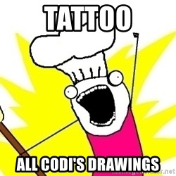 BAKE ALL OF THE THINGS! - TATTOO ALL CODI'S DRAWINGS