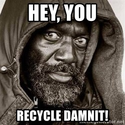 You Gonna Get Raped - Hey, You Recycle Damnit!