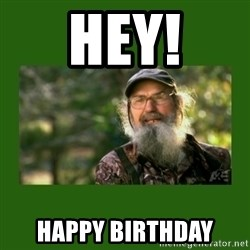Si Robertson - hey! hAPPY bIRTHDAY