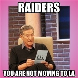 MAURY PV - raiders you are not moving to la