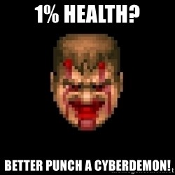 Bloody Doom Guy - 1% health? BETTER PUNCH A CYBERDEMON!