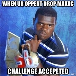 yugioh - when ur oppent drop MAXXc challenge accepeted