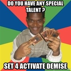 Yugioh! Nigga - do you have any special talent ? set 4 activate demise