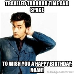 Doctor Who - Traveled through time and space To wish you a Happy Birthday, Noah!