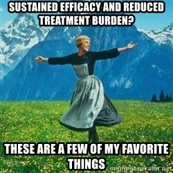 Julie Andrews looking for a fuck to give - SUSTAINED EFFICACY AND REDUCED TREATMENT BURDEN? THESE ARE A FEW OF MY FAVORITE THINGS