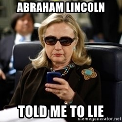 Hillary Clinton Texting - ABRAHAM LINCOLN TOLD ME TO LIE