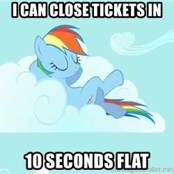 Rainbow Dash Cloud - I can close tickets in 10 seconds flat