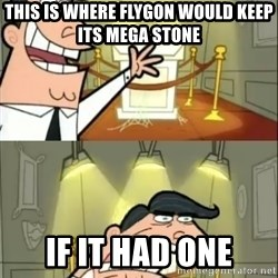 if i had one doubled - This is where Flygon would keep its mega stone If it had one