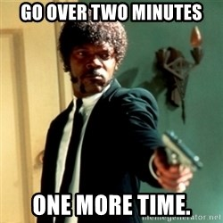 Jules Say What Again - Go over two minutes one more time.