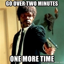 Jules Say What Again - go over two minutes one more time