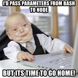 Working Babby - I'd pass parameters from bash to node but its time to go home!