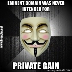 Anonymous memes - Eminent Domain Was Never Intended For PRIVATE GAIN