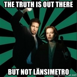"Typical fans ""The X-files"" - the truth is out there  but not länsimetro"