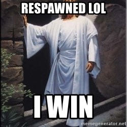 Hell Yeah Jesus - respawned lol i win